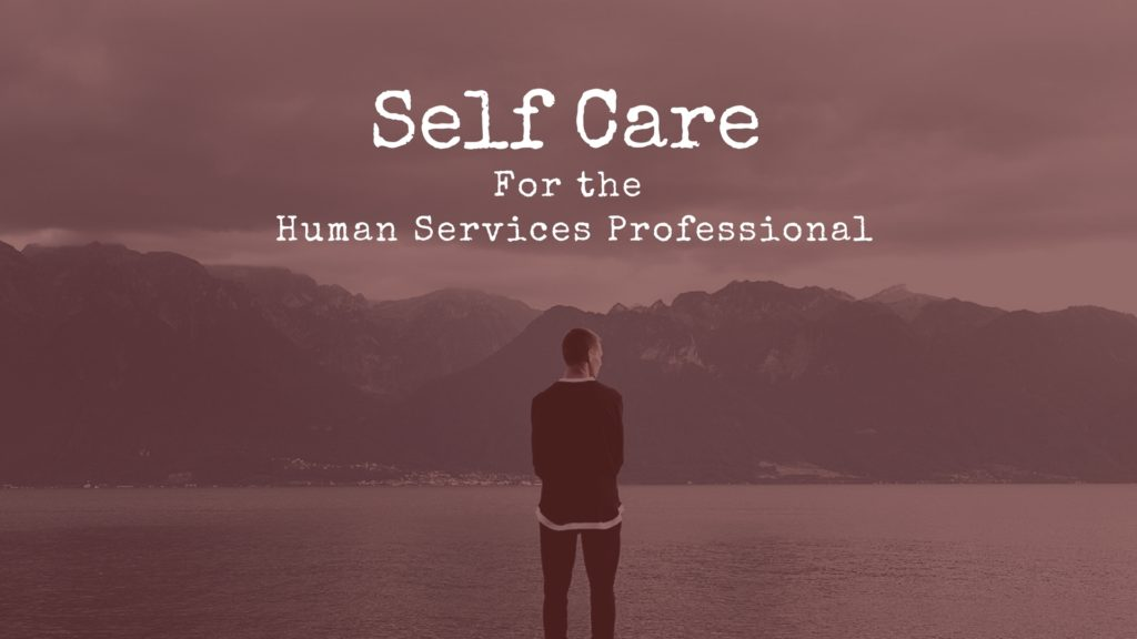 Self Care for the Human Services Professional