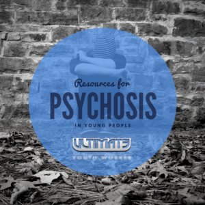 Psychosis Resources