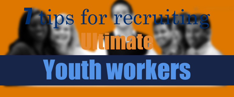 Recruit great youth workers
